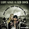 Lady Gaga vs Kid Rock - Just Dance, Only God Knows Why (kassaf Mashup)