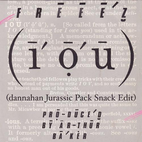 Freeez - IOU (dannahan Jurassic Snack Pack Edit)
