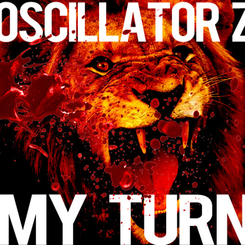 OSCILLATOR Z - MY TURN (FREEEEEEEEEEEEEEEEE)