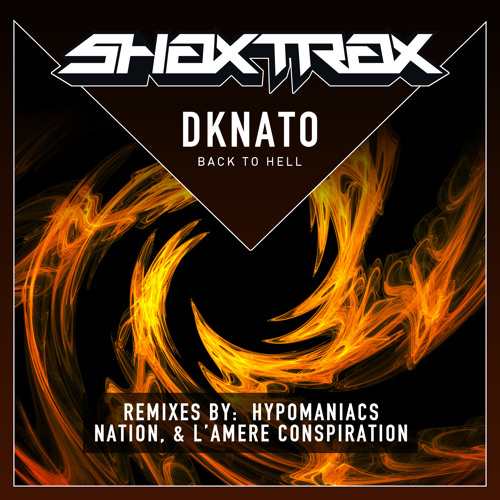 Dknato - Back To Hell (Nation Remix) *Clip* OUT July 23rd on Shax Trax rec