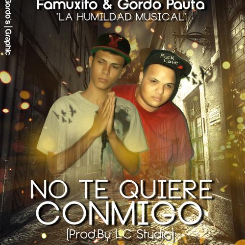Famuxito & Gordo Pauta - No Te Quiere Conmigo Preview