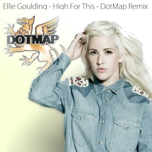 Ellie Goulding - High For This - DotMap Remix