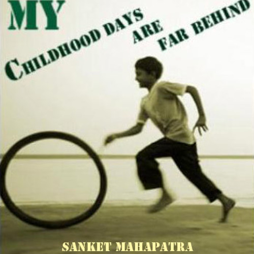 SANKET MAHAPATRA - My Childhood Days Are Far Behind