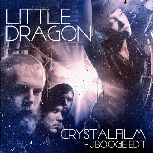Little Dragon - Crystalfilm (J Boogie EDIT)