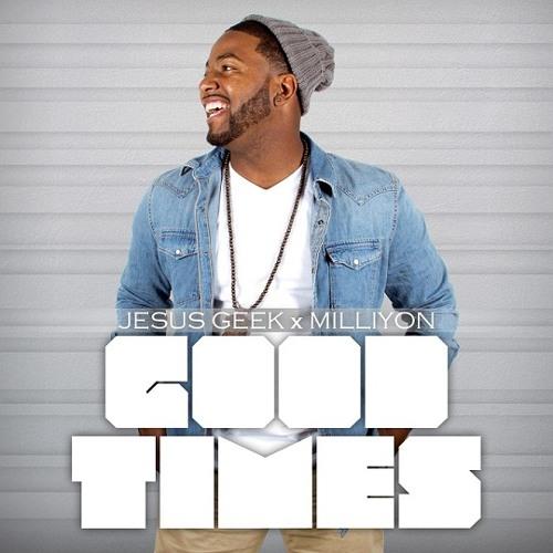 Jesus Geek - Good Times (feat. Milliyon)