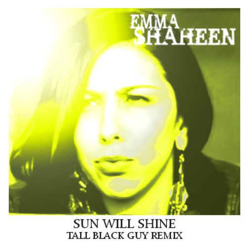 Emma Shaheen-The Sun Will Shine (Tall Black Guy Rmx) Free DL here: http://emmashaheen.bandcamp.com/