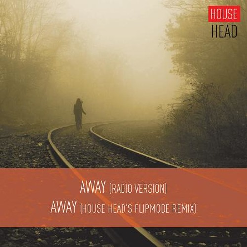 House Head - Away (House Head's Flipmode Remix) - OUT NOW @ BEATPORT / ITUNES / SPOTIFY