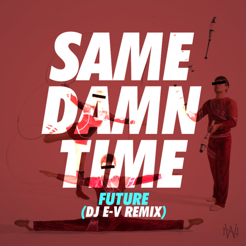 Future - Same Damn Time (Dirty) (E-V Remix)