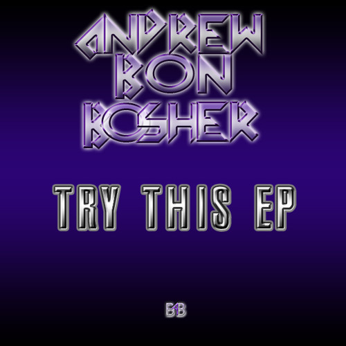 Andrew Bon Bosher - Try This E.P. ***FREE DOWNLOAD***