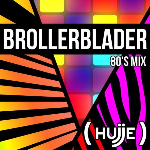 Hujje- Brollerblader (80s mix)