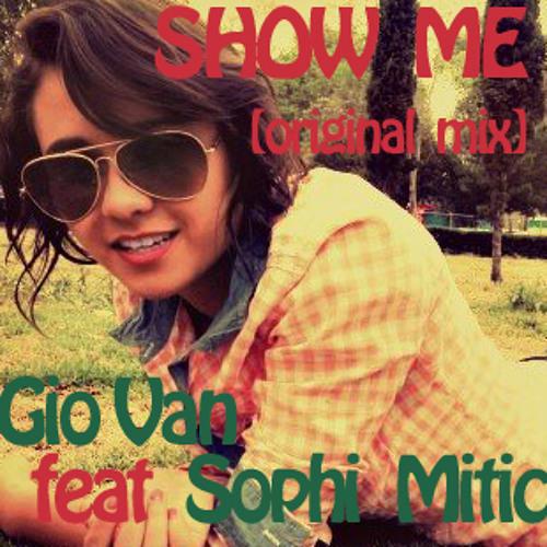 """Show Me "" feat sophi mitic"