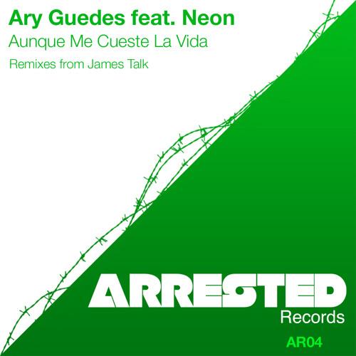Ary Guedes Feat. Neon - Aunque Me Cueste La Vida (Original Mix)