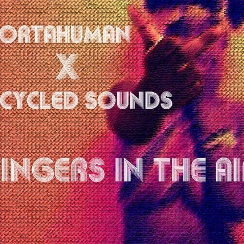 SORTAHUMAN -FINGERS IN THE AIR Prod. RECYCLED SOUNDS