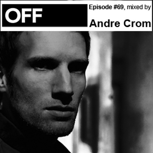 OFF Recordings Podcast Episode #69, mixed by Andre Crom