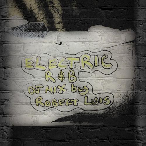 Electric R&B Mixtape by Robert Luis (Tru Thoughts)
