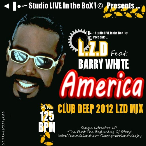 L.Z.D Feat. Barry White - America (Club Deep 2012 LZD Mix)