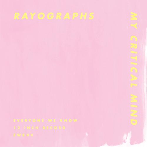EWK04: Rayographs // My Critical Mind (The Haxan Cloak Remix)