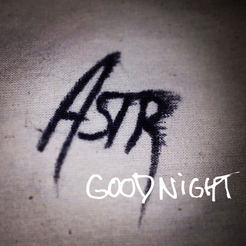 ASTR - Goodnight