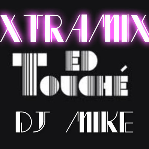 XTRAMIX DJ MIKE AND ED TOUCHé