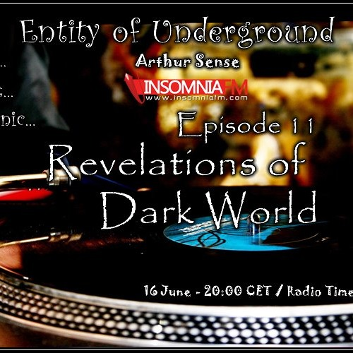 Arthur Sense - Entity of Underground #011: Revelations of Dark World [June 2012] on Insomniafm.com