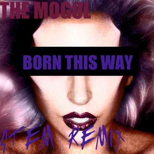 Lady Gaga - Born This Way (TheMogul's Stem Remix)