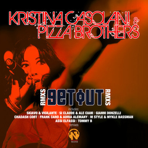 Kristina Casolani & Pizza Brothers - Get Out (Sir Claude & Ale Ciani Rmx) Out Now On Digital Stores.