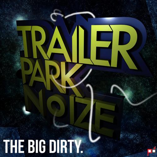 Trailer Park Noize - The Big Dirty EP [June 26th 2012, PrimeDUB]