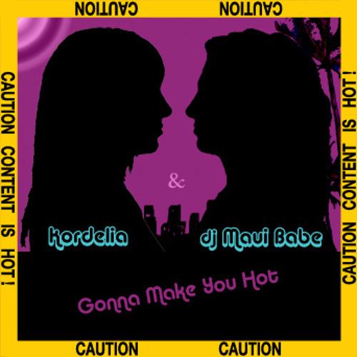 Kordelia & dj Maui Babe - Gonna Make You Hot (Radio Edit) Preview