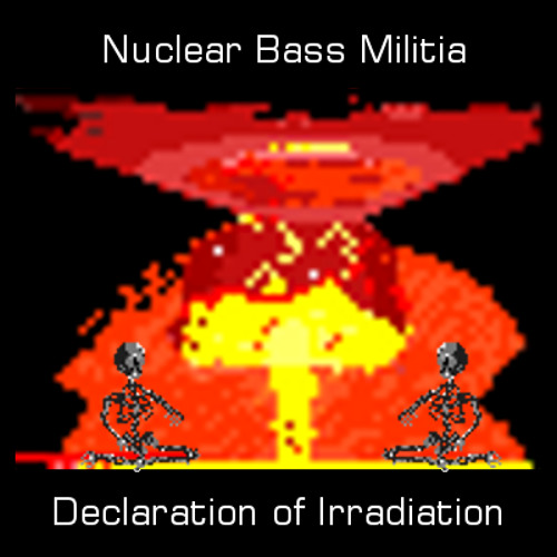 Nuclear Bass Militia - Declaration of Irradiation EP
