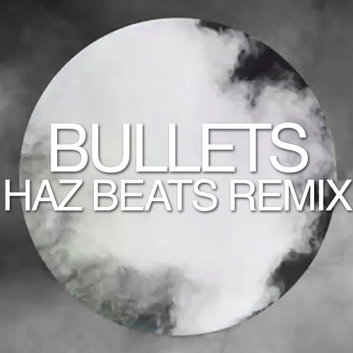 Bullets - Haz' Beats Remix