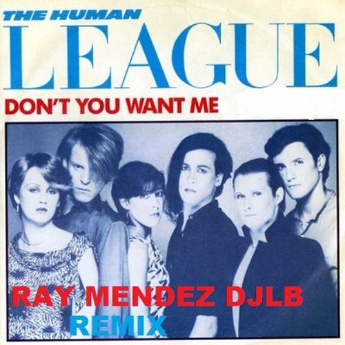 Dont You Want Me Baby Human League (Ray Mendez DJLB Industrial Dubstep) Remix