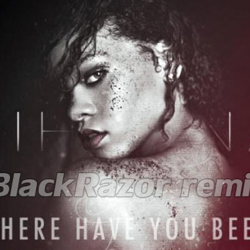 Rihanna - Where Have You Been (BlackRazor remix)