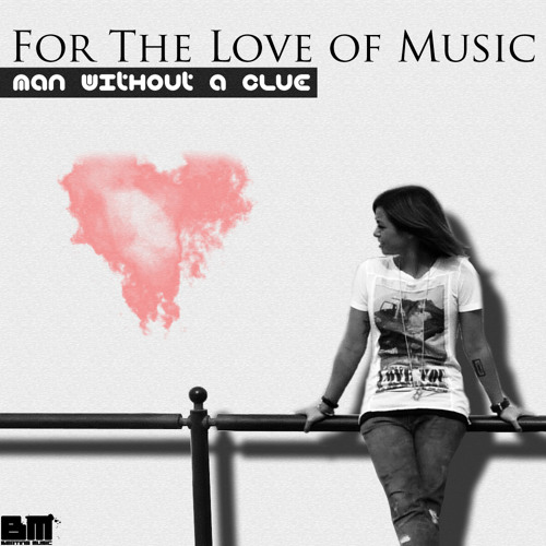 Man Without A Clue - For The Love Of Music (Original Mix) - OUT NOW
