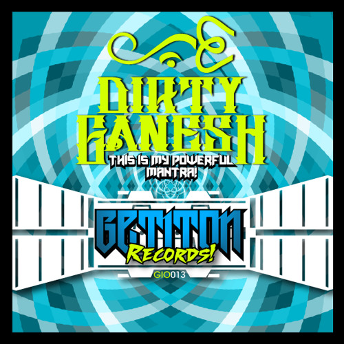 Dirty Ganesh- This Is My Powerful Mantra!  OUT NOW ON BEATPORT!