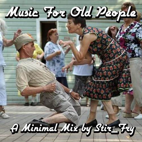 Music For Old People - A Minimal Mix by Stir_Fry