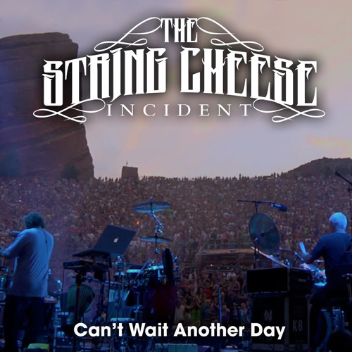 Can't Wait Another Day - The String Cheese Incident