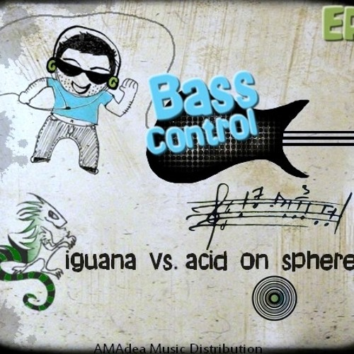 Iguana vs. Acid On Sphere - Bass Control (Original Mix) Out now @ AMAdea Music!! Preview