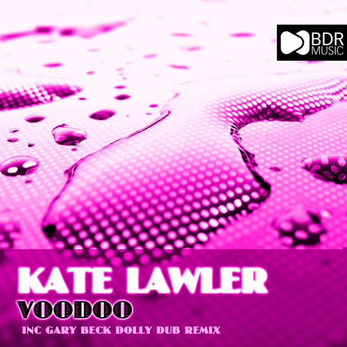 Kate Lawler - Voodoo (Gary Becks Dolly Dub Mix) edit!!