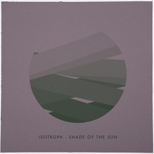 Isotroph - Shade of the sun [Free download]