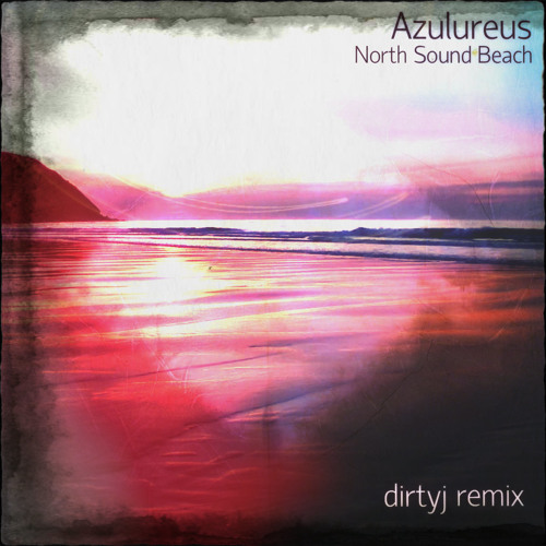 North Sound Beach - Azulureus (dirtyj remix)