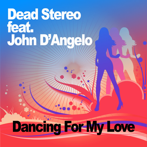 Dead Stereo feat John D'Angelo - Dancing for My Love (Original Radio Mix)