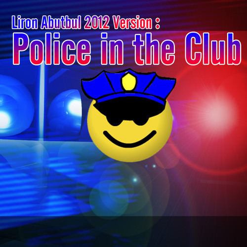 Police in the Club - Liron Abutbul 2012 Version