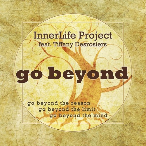 InnerLife Project - Go Beyond (feat. Tiffany Desrosiers) Electronica/New Age/World