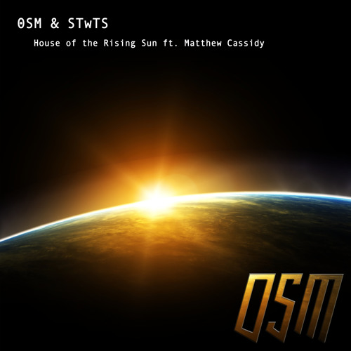 0SM & STWTS - House of the Rising Sun ft. Matthew Cassidy
