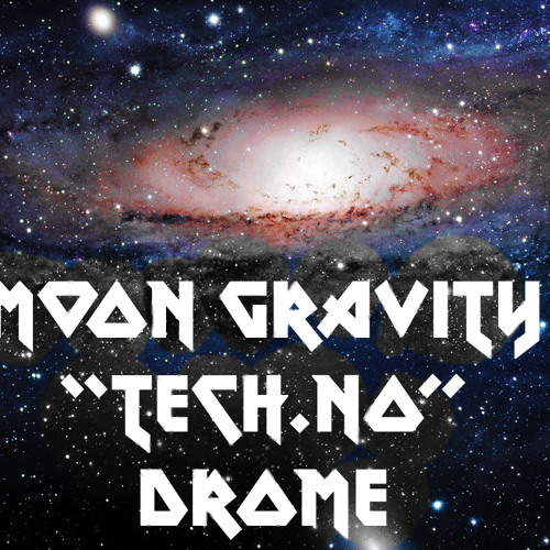 "MoonGravity aka Tolga - ""Tech.No""Drome"