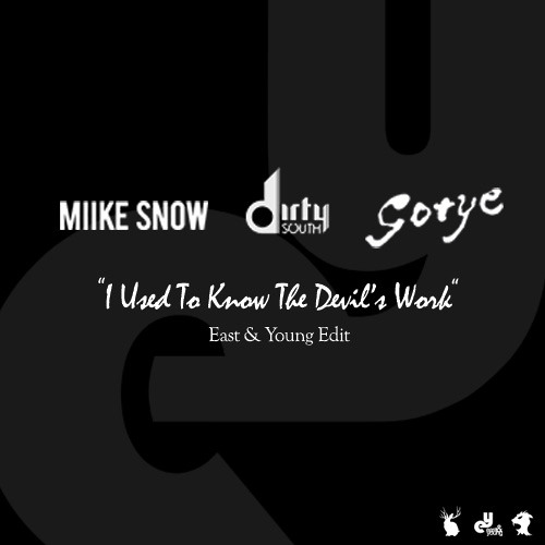 Miike Snow, Dirty South & Gotye - I Used To Know The Devil's Work (East & Young Edit)