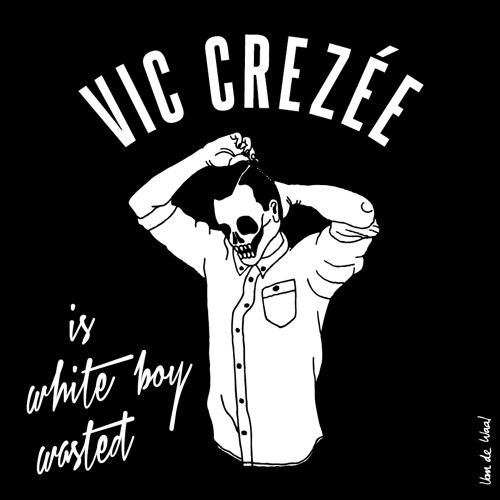 Vic Crezée | Vic Crezée is White Boy Wasted | 2012