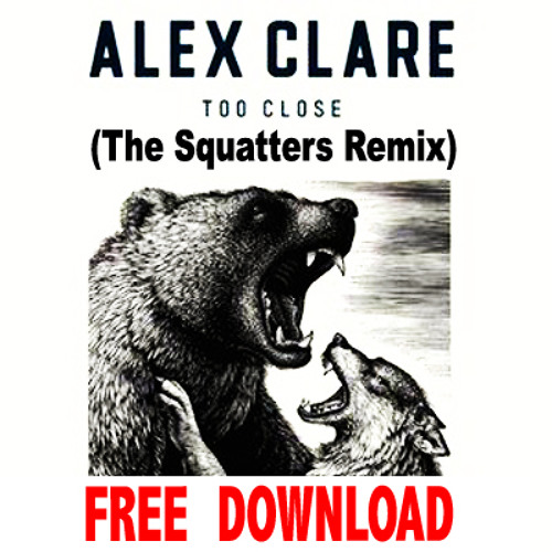 Alex Clare - Too Close (The Squatters Remix) *FREE DOWNLOAD*