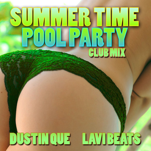 Lavi Summer Time Pool Party Ft Dustin [M.I. Miami] {Party Banger}