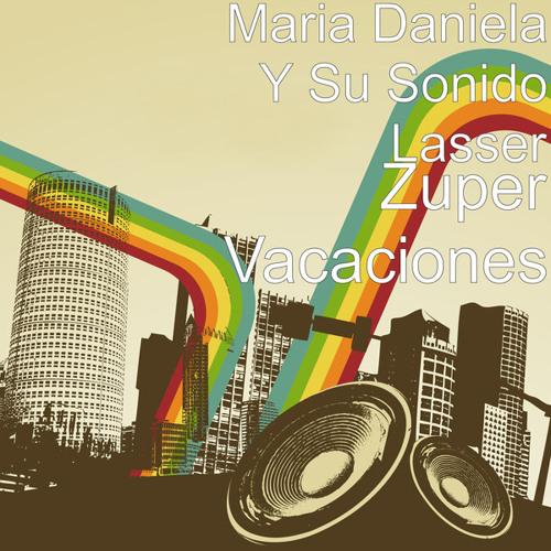 Zuper Vacaciones - Maria Daniela y Su Sonido Lasser